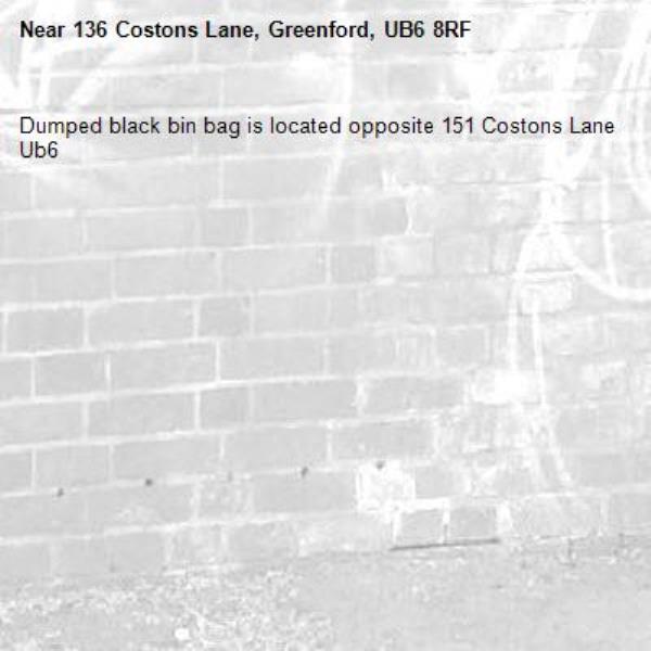 Dumped black bin bag is located opposite 151 Costons Lane Ub6 -136 Costons Lane, Greenford, UB6 8RF