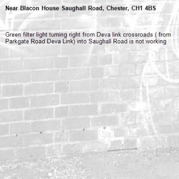 Green filter light turning right from Deva link crossroads ( from Parkgate Road Deva Link) into Saughall Road is not working -Blacon House Saughall Road, Chester, CH1 4BS