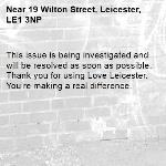 This issue is being investigated and will be resolved as soon as possible. Thank you for using Love Leicester. You're making a real difference.  -19 Wilton Street, Leicester, LE1 3NP