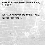 We have removed the fly-tip. Thank you for reporting it.-45 Essex Road, Manor Park, E12 6RF