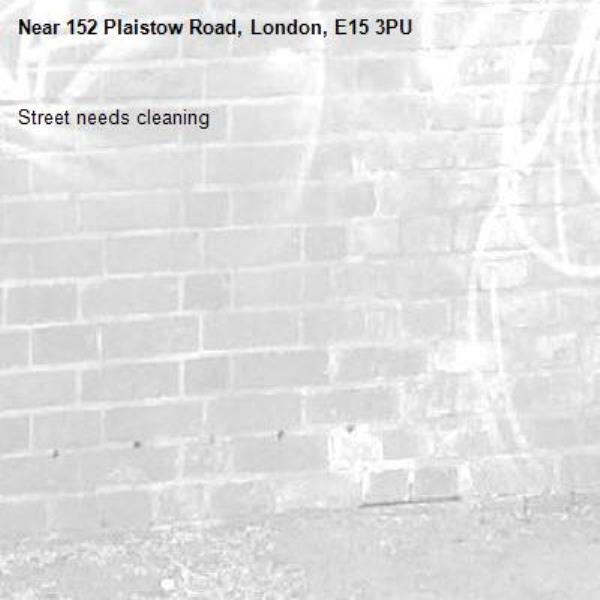 Street needs cleaning -152 Plaistow Road, London, E15 3PU