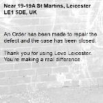 An Order has been made to repair the defect and the case has been closed.  Thank you for using Love Leicester. You're making a real difference. -19-19A St Martins, Leicester LE1 5DE, UK