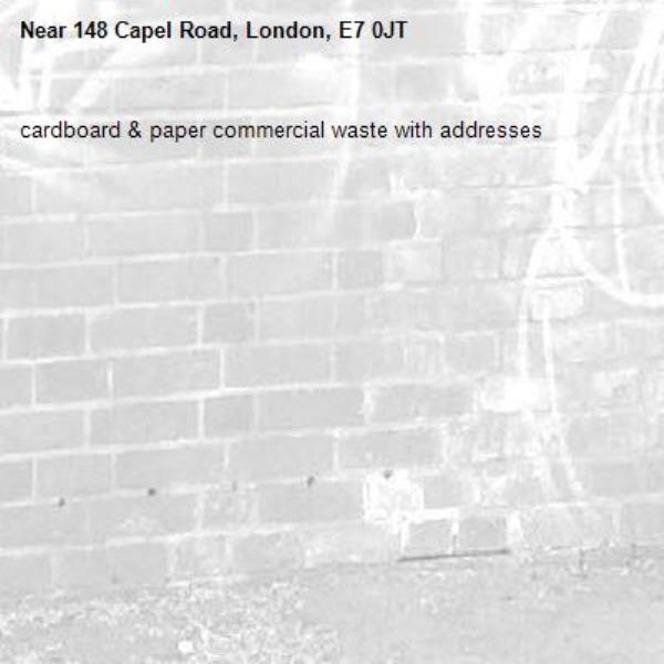 cardboard & paper commercial waste with addresses-148 Capel Road, London, E7 0JT