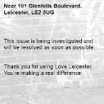This issue is being investigated and will be resolved as soon as possible.   Thank you for using Love Leicester. You're making a real difference. -101 Glenhills Boulevard, Leicester, LE2 8UG