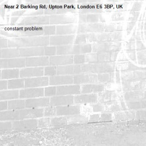 constant problem-2 Barking Rd, Upton Park, London E6 3BP, UK