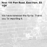 We have removed the fly-tip. Thank you for reporting it.-106 Parr Road, East Ham, E6 1QH