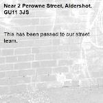 This has been passed to our street team.-2 Perowne Street, Aldershot, GU11 3JS