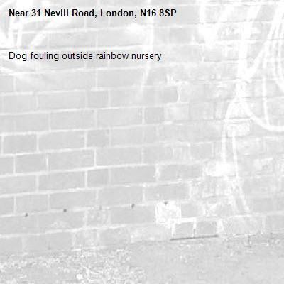 Dog fouling outside rainbow nursery -31 Nevill Road, London, N16 8SP
