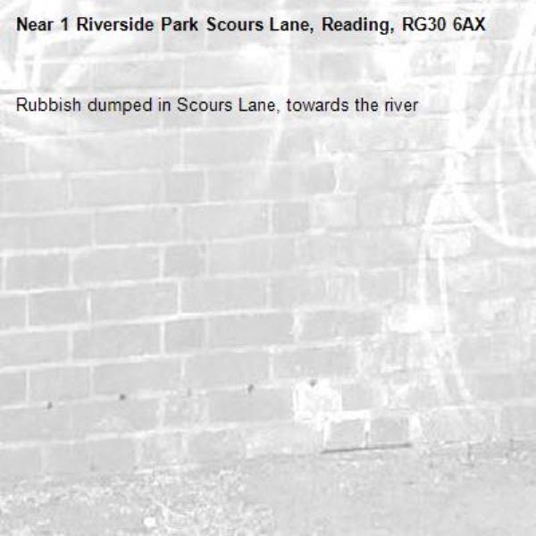 Rubbish dumped in Scours Lane, towards the river-1 Riverside Park Scours Lane, Reading, RG30 6AX