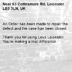 An Order has been made to repair the defect and the case has been closed.  Thank you for using Love Leicester. You're making a real difference.  -63 Cottesmore Rd, Leicester LE5 3LN, UK
