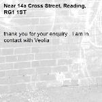 thank you for your enquiry . I am in contact with Veolia -14a Cross Street, Reading, RG1 1ST