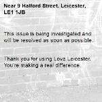 This issue is being investigated and will be resolved as soon as possible.   Thank you for using Love Leicester. You're making a real difference. -9 Halford Street, Leicester, LE1 1JB