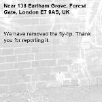 We have removed the fly-tip. Thank you for reporting it.-138 Earlham Grove, Forest Gate, London E7 9AS, UK