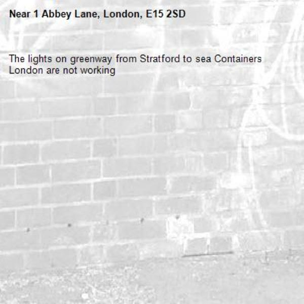 The lights on greenway from Stratford to sea Containers London are not working-1 Abbey Lane, London, E15 2SD