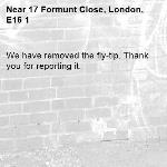 We have removed the fly-tip. Thank you for reporting it.-17 Formunt Close, London, E16 1