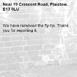 We have removed the fly-tip. Thank you for reporting it.-19 Crescent Road, Plaistow, E13 0LU