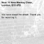 We have swept the street. Thank you for reporting it.-10 Nina Mackay Close, London, E15 4PD