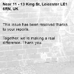 This issue has been resolved thanks to your reports.  Together, we're making a real difference. Thank you. -11 - 13 King St, Leicester LE1 6RN, UK