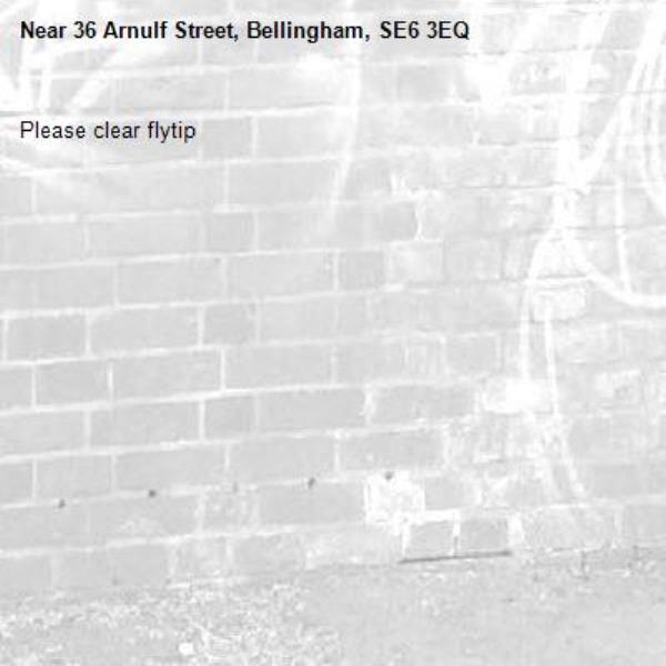Please clear flytip-36 Arnulf Street, Bellingham, SE6 3EQ