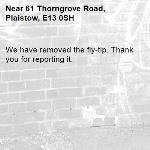 We have removed the fly-tip. Thank you for reporting it.-61 Thorngrove Road, Plaistow, E13 0SH