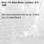 We have removed the fly-tip. Thank you for reporting it.-102 East Road, London, E15 3QR