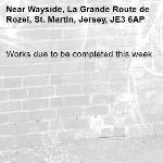 Works due to be completed this week-Wayside, La Grande Route de Rozel, St. Martin, Jersey, JE3 6AP