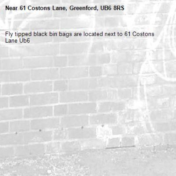 Fly tipped black bin bags are located next to 61 Costons Lane Ub6 -61 Costons Lane, Greenford, UB6 8RS
