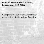 Completed - Justified : Additional information: Actioned as Required -96 Woodside Gardens, Tottenham, N17 6UW