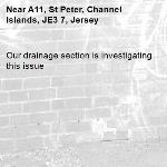 Our drainage section is investigating this issue-A11, St Peter, Channel Islands, JE3 7, Jersey
