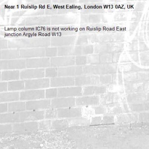Lamp column IC76 is not working on Ruislip Road East junction Argyle Road W13-1 Ruislip Rd E, West Ealing, London W13 0AZ, UK