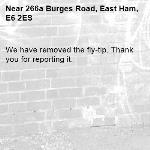 We have removed the fly-tip. Thank you for reporting it.-266a Burges Road, East Ham, E6 2ES