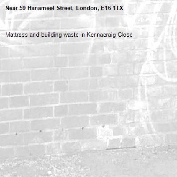 Mattress and building waste in Kennacraig Close-59 Hanameel Street, London, E16 1TX