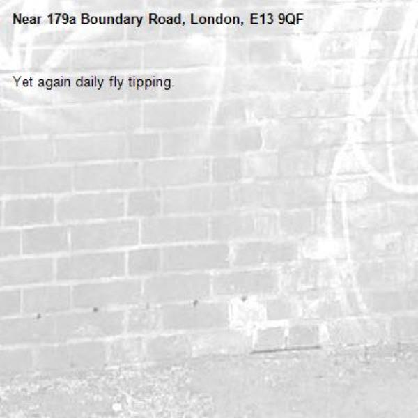 Yet again daily fly tipping.-179a Boundary Road, London, E13 9QF