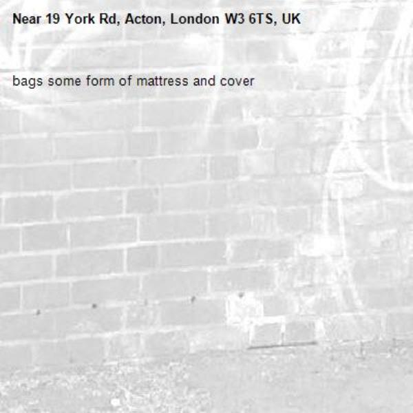 bags some form of mattress and cover -19 York Rd, Acton, London W3 6TS, UK