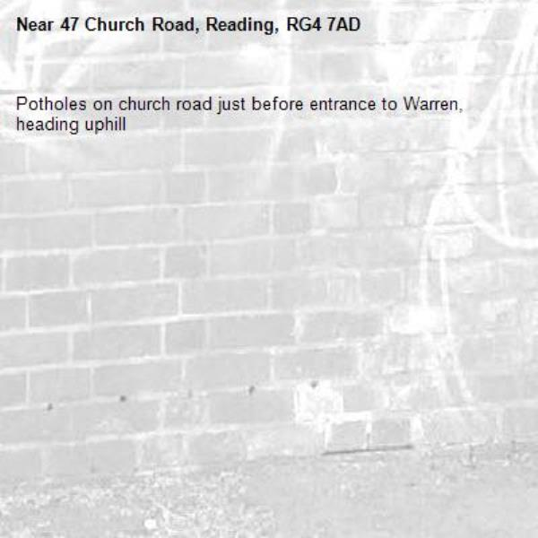 Potholes on church road just before entrance to Warren, heading uphill-47 Church Road, Reading, RG4 7AD