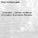 Completed - Justified : Additional information: Actioned as Required -methuen park