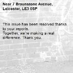This issue has been resolved thanks to your reports. Together, we're making a real difference. Thank you.  -7 Braunstone Avenue, Leicester, LE3 0SP
