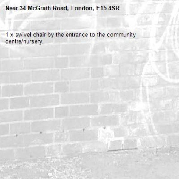 1 x swivel chair by the entrance to the community centre/nursery.-34 McGrath Road, London, E15 4SR