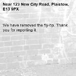 We have removed the fly-tip. Thank you for reporting it.-123 New City Road, Plaistow, E13 9PX