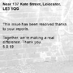 This issue has been resolved thanks to your reports.  Together, we're making a real difference. Thank you. 5.9.19-137 Kate Street, Leicester, LE3 5QG