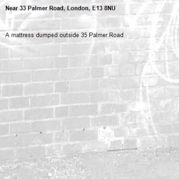 A mattress dumped outside 35 Palmer Road -33 Palmer Road, London, E13 8NU