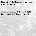 Checked location 11th March 2020 item has already been removed.   -72-74 De Beauvoir Crescent, London, N1 5SB