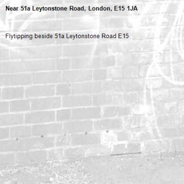 Flytipping beside 51a Leytonstone Road E15-51a Leytonstone Road, London, E15 1JA