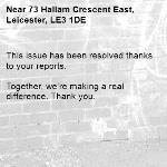 This issue has been resolved thanks to your reports.  Together, we're making a real difference. Thank you.  -73 Hallam Crescent East, Leicester, LE3 1DE