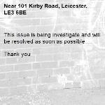 This issue is being investigate and will be resolved as soon as possible   Thank you -101 Kirby Road, Leicester, LE3 6BE