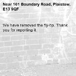 We have removed the fly-tip. Thank you for reporting it.-161 Boundary Road, Plaistow, E13 9QF