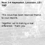 This issue has been resolved thanks to your reports.  Together, we're making a real difference. Thank you.   -2-4 Haymarket, Leicester, LE1 3GD