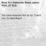 We have removed the fly-tip. Thank you for reporting it.-453 Katherine Road, Upton Park, E7 8LS