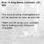 This issue is being investigated and will be resolved as soon as possible.  Thank you for using Love Leicester. You're making a real difference. 17/3/2020-14 King Street, Leicester, LE1 6RJ