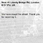 We have swept the street. Thank you for reporting it.-45 Liberty Bridge Rd, London E15 1FU, UK